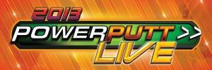 2013 Power Putt LIve